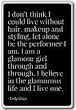No Creo que me podría vivir sin pelo, maquillaje un...–Lady Gaga citas imán para nevera