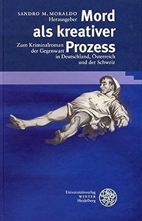 Mord als kreativer Prozess: Zum Kriminalroman der Gegenwart in Deutschland, Österreich und der Schweiz