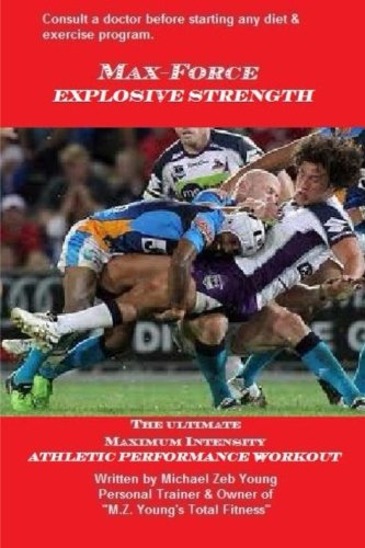 Max-Force Explosive Strength: The Ultimate Athletic Performance Weight Training Program (Max-Force Training Series, Band 3)