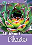 All About Plants (Oxford Read and Discover, Level 4)
