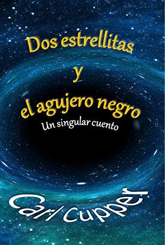 Book: Dos Estrellitas y el Agujero Negro - Un singular cuento (Spanish Edition) by Carl Cupper