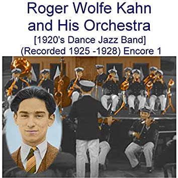 Roger Wolfe Kahn and His Orchestra Encore 1