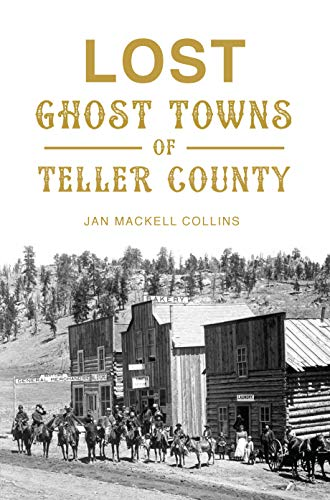 Lost Ghost Towns of Teller County (English Edition)