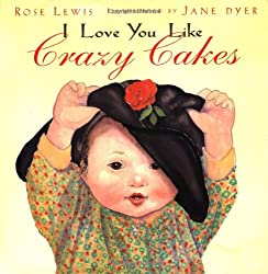 I Love You Like Crazy Cakes: Rose A. Lewis, Jane Dyer