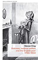 Sickness, medical welfare and the English poor, 1750-1834 (Social Histories of Medicine)