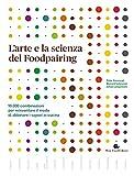 L'arte e la scienza del foodpairing. 10.000 combinazioni per reinventare il modo di abbinare i sapori in cucina (Slowbook)