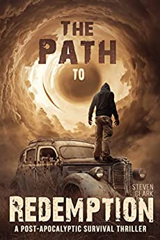 The Path to Redemption: A Post-Apocalyptic Survival Thriller by [Steven  Clark]