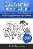 ESL Games for Preschool: for Teachers of ESL, EFL, ESOL and ELL including Bonus Chapter on Teaching Toddlers English
