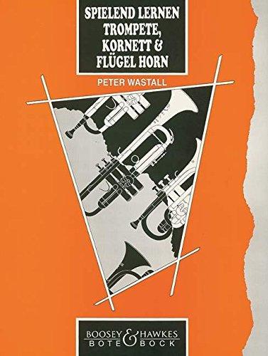 Spielend Lernen Trompete, Kornett & Flügelhorn: Deutsche Ausgabe von