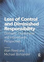 Loss of Control and Diminished Responsibility: Domestic, Comparative and International Perspectives