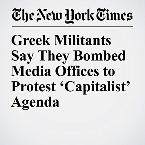 『Greek Militants Say They Bombed Media Offices to Protest 'Capitalist' Agenda』のカバーアート