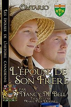 L'épouse de son frère: Livre 2 ~ Ontario ~  français  édition (Les épouses de l'histoire canadienne) (French Edition) by [Nancy M. Bell, Marie-Pier Deshaies]