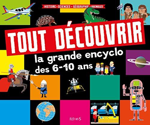 La grande encyclo des 6-10 ans : Histoire - Sciences - Géographie - Animaux