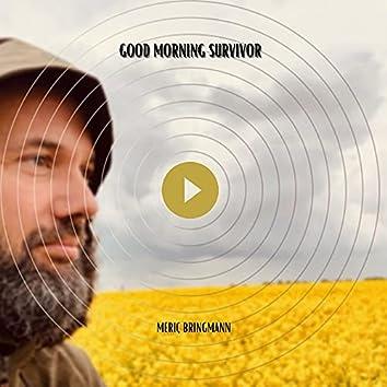 Good Morning Survivor