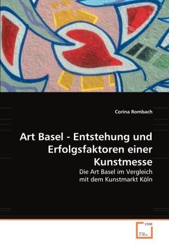 Art Basel - Entstehung und Erfolgsfaktoren einer Kunstmesse: Die Art Basel im Vergleich mit dem Kunstmarkt Köln