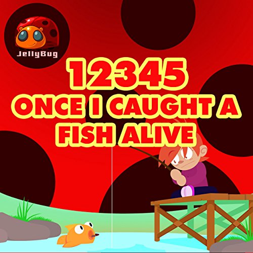 12345 Once I Caught a Fish Alive