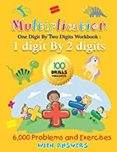 Multiplication One Digit By Two Digits Workbook: 1 digit By 2 digits 100 Drills Worksheets 6,000 Problems and Exercises With Answers