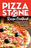 Pizza Stone Recipe Cookbook: Cooking Delicious Pizza Craft Recipes For Your Grill and Oven or BBQ,...