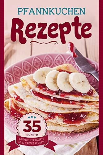 Pfannkuchen Rezepte: 35 leckere Eierkuchen Rezepte, Crêpes Rezepte und Pancakes Rezepte