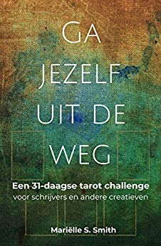 [Mariëlle S.  Smith]のGa jezelf uit de weg: Een 31-daagse tarot challenge voor schrijvers en andere creatieven (Dutch Edition)