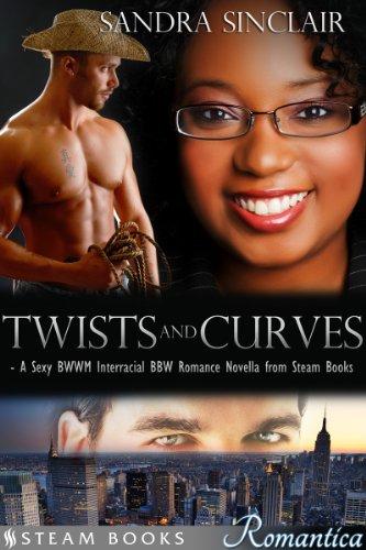 Twists and Curves - A Sexy BWWM Interracial BBW Romance Novella from Steam Books (Steam Books ROMANTICA Book 1) (English Edition)
