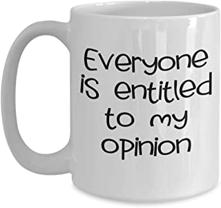 Funny Sarcastic Mug Gift Everyone is Entitled to My Opinion Novelty Birthday Ceramic Cup