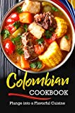 Colombian Cookbook: Plunge into a Flavorful Cuisine (English Edition)