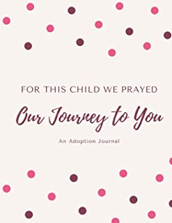 For This Child We Prayed - Our Journey To You - An Adoption Journal