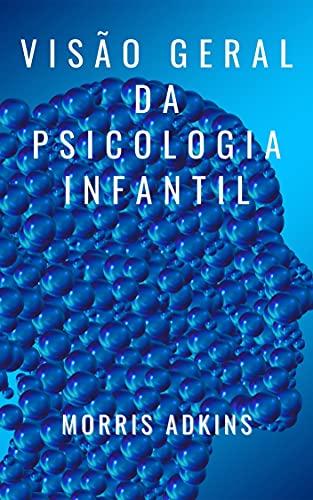 VISÃO GERAL DA PSICOLOGIA INFANTIL