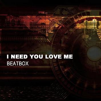 I Need You Love Me