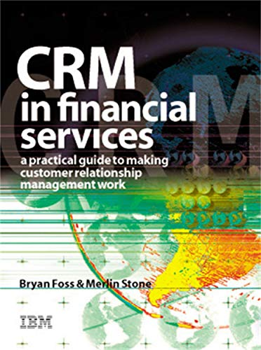 Crm in Financial Services: A Practical Guide to Making Customer Relationship Management Work: A Practical Guide to Making Customer Relationship Marketing Work