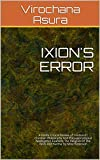 IXION'S ERROR: A Hindu Critical Review of 'Hinduism: Christian Philosophy And Presuppositional Apologetics Examine The Religion Of The Gods And Karma' by Mike Robinson