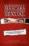 QUITANDO LA MÁSCARA DE LA LUJURIA SEXUAL LOGRANDO PUREZA EN LOS GRUPOS DE APOYO
