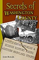 Secrets of Washington County: Little-Known Stories & Hidden History Where Western Maryland Starts