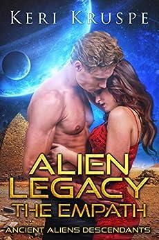 Alien Legacy: The Empath: A Sci-Fi Alien Romance (Ancient Alien Descendants Book 1) by [Keri Kruspe]