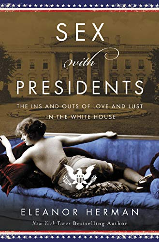 Image of Sex with Presidents: The Ins and Outs of Love and Lust in the White House