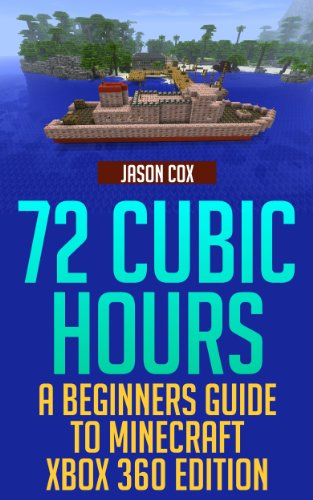 72 Cubic Hours: A Beginner's Guide to Minecraft - Xbox 360 Edition (Minecraft Uncovered Book 1) (English Edition)
