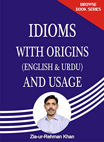 IDIOMS WITH ORIGIN: ENGLISH AND URDU (BROWSE BOOK SERIES 1) (English Edition)