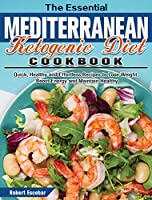 The Essential Mediterranean Ketogenic Diet Cookbook: Quick, Healthy and Effortless Recipes to Lose Weight, Boost Energy and Maintain Healthy