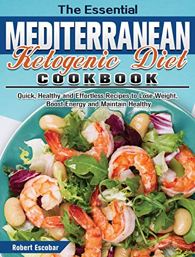 The Essential Mediterranean Ketogenic Diet Cookbook: Quick, Healthy and Effortless Recipes to Lose Weight, Boost Energy and Maintain Healthy ~ TOP Books