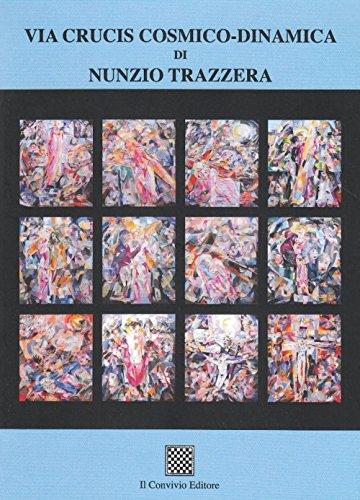 Via Crucis cosmico-dinamico di Nunzio Trazzera. Ediz. illustrata