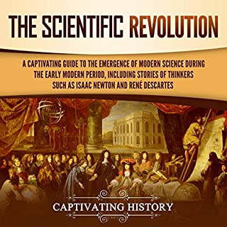 The Scientific Revolution: A Captivating Guide to the Emergence of Modern Science During the Early Modern Period, Including Stories of Thinkers Such as Isaac Newton and René Descartes cover art