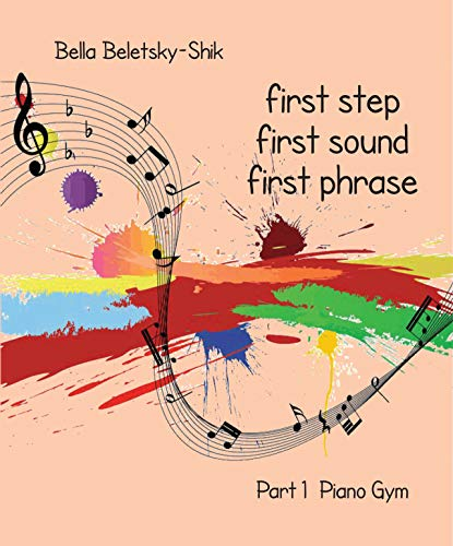 First Step, First Sound, First Phrase: Piano Gym (English Edition)