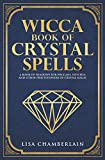 Wicca Book of Crystal Spells: A Book of Shadows for Wiccans, Witches, and Other Practitioners of Crystal Magic
