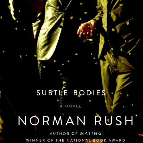 Subtle Bodies                   By:                                                                                                                                 Norman Rush                               Narrated by:                                                                                                                                 Emily Zeller,                                                                                        Rob Dean                      Length: 7 hrs and 4 mins     20 ratings     Overall 2.9