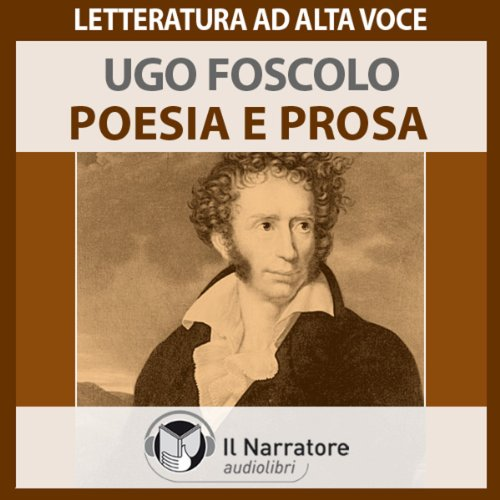 Poesia e Prosa     Brani scelti              By:                                                                                                                                 Ugo Foscolo                               Narrated by:                                                                                                                                 Stefania Pimazzoni,                                                                                        Moro Silo,                                                                                        Claudio Carini,                   and others                 Length: 1 hr and 3 mins     Not rated yet     Overall 0.0
