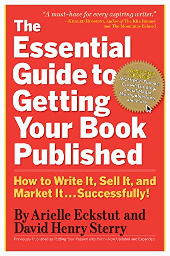 The Essential Guide to Getting Your Book Published: How to Write It, Sell It, and Market It . . ....