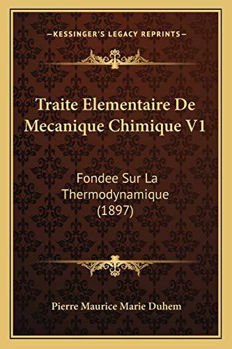 Traite Elementaire De Mecanique Chimique V1: Fondee Sur La Thermodynamique (1897) (French Edition)