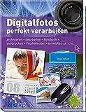 Digitalfotos perfekt verarbeiten: Archivieren, bearbeiten, Fotobuch, ausdrucken, Fotokalender, entwickeln u.v.m
