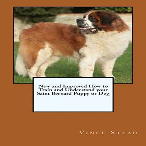 New and Improved How to Train and Understand Your Saint Bernard Puppy or Dog cover art